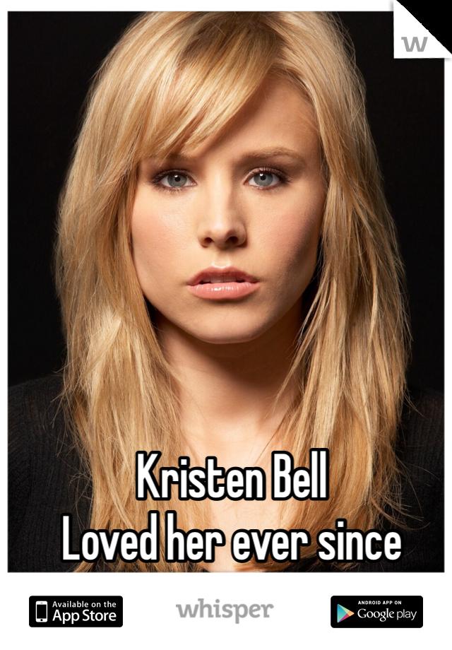 Kristen Bell Loved her ever since Veronica Mars