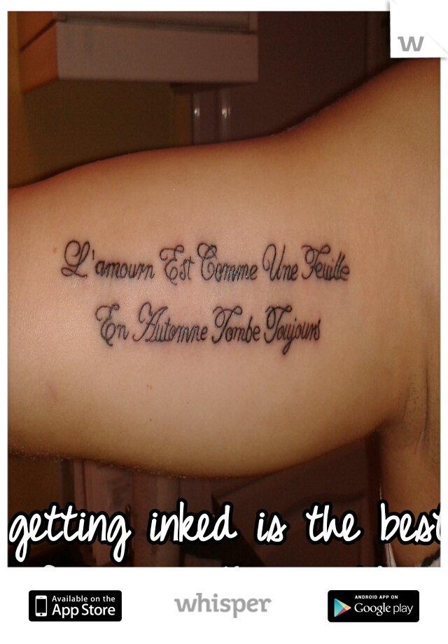 getting inked is the best feeling in the world.