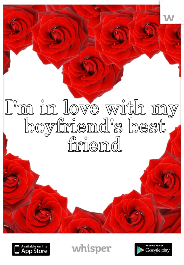 I'm in love with my boyfriend's best friend
