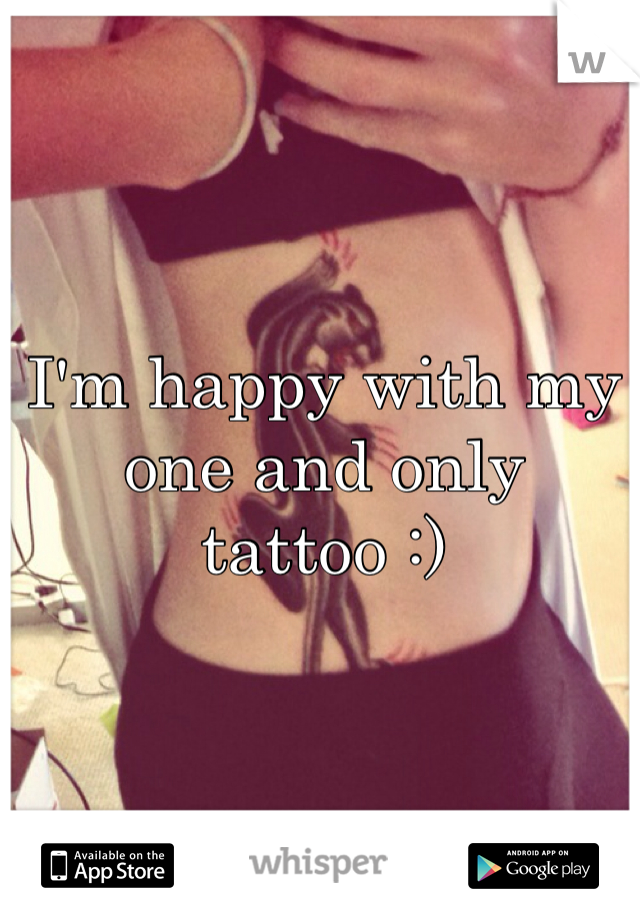 I'm happy with my one and only tattoo :)
