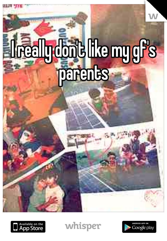 I really don't like my gf's parents