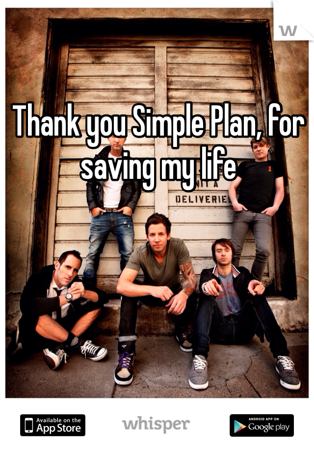 Thank you Simple Plan, for saving my life