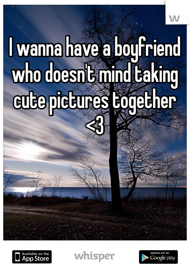 I wanna have a boyfriend who doesn't mind taking cute pictures together <3