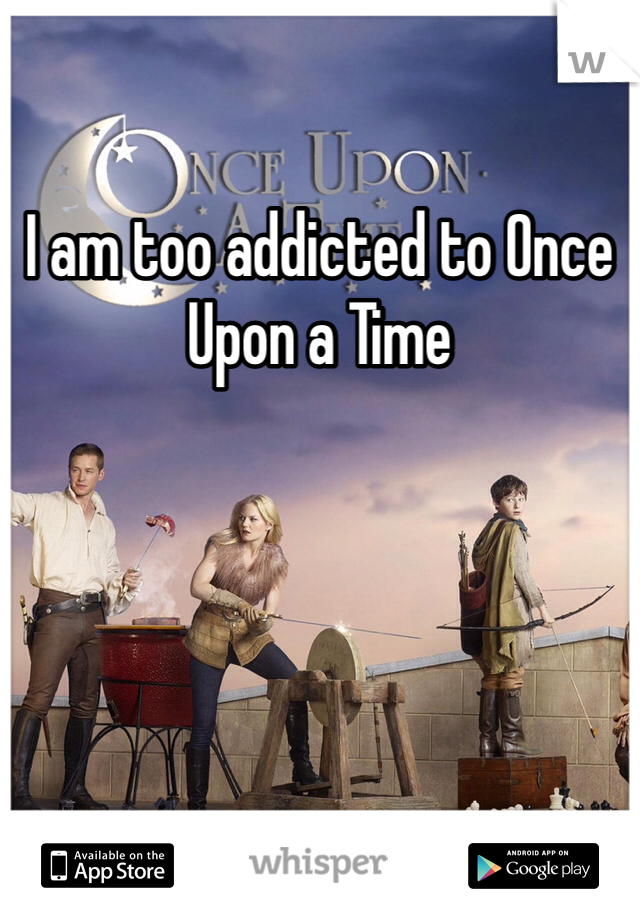 I am too addicted to Once Upon a Time