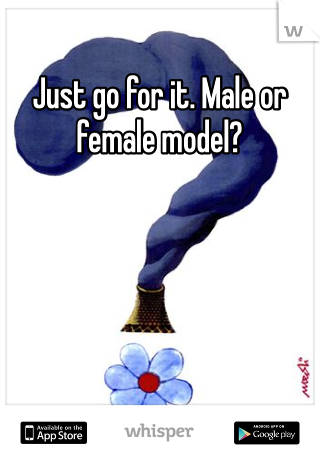 Just go for it. Male or female model?