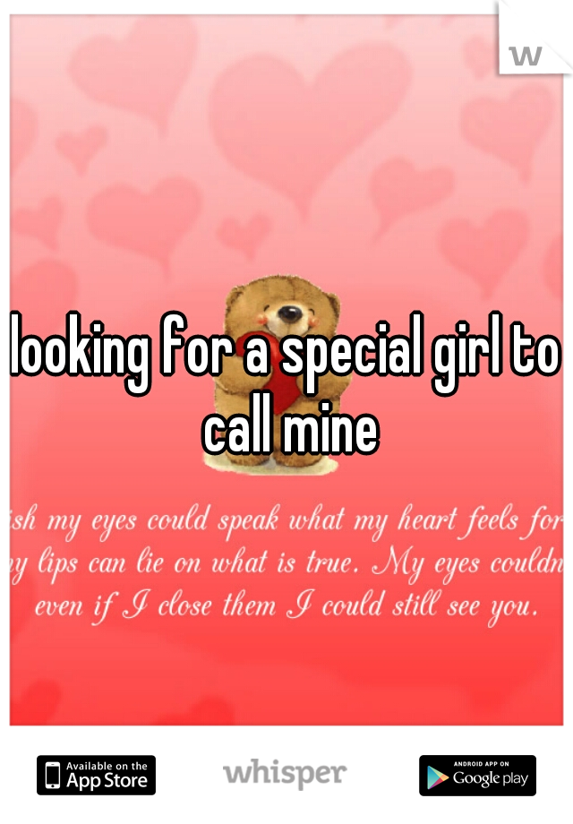 looking for a special girl to call mine