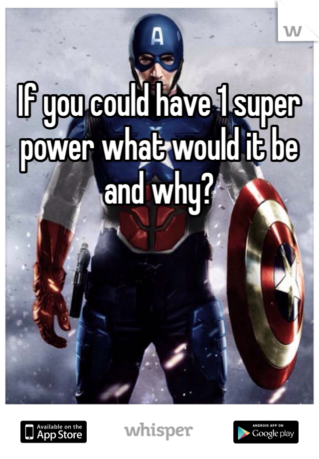 If you could have 1 super power what would it be and why?
