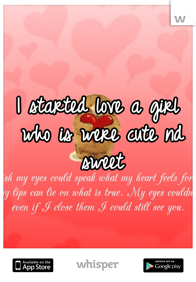 I started love a girl who is were cute nd sweet