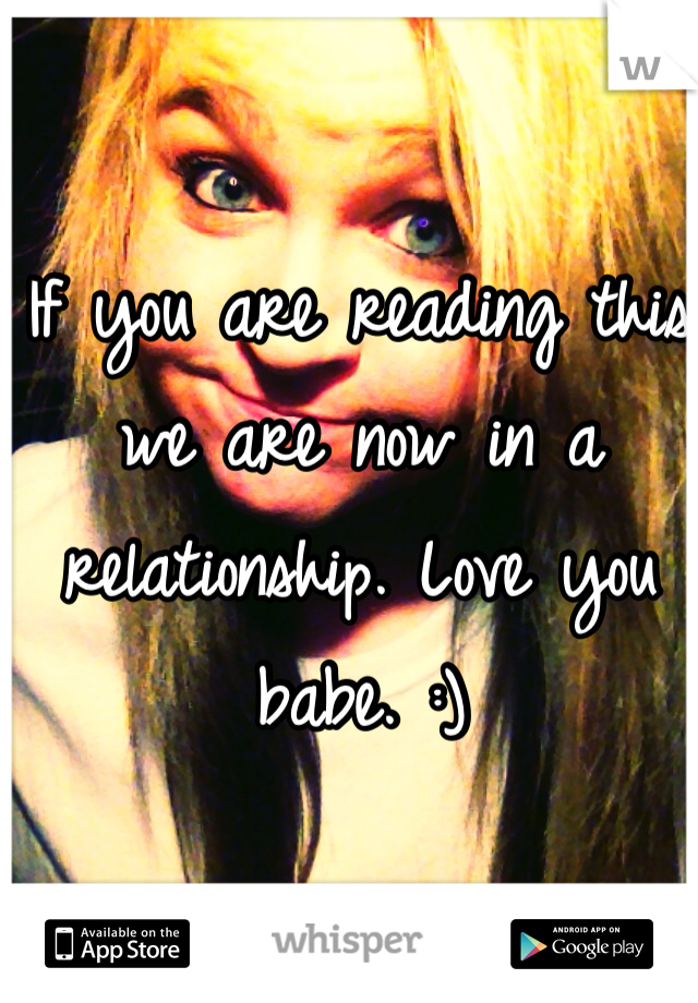 If you are reading this we are now in a relationship. Love you babe. :)