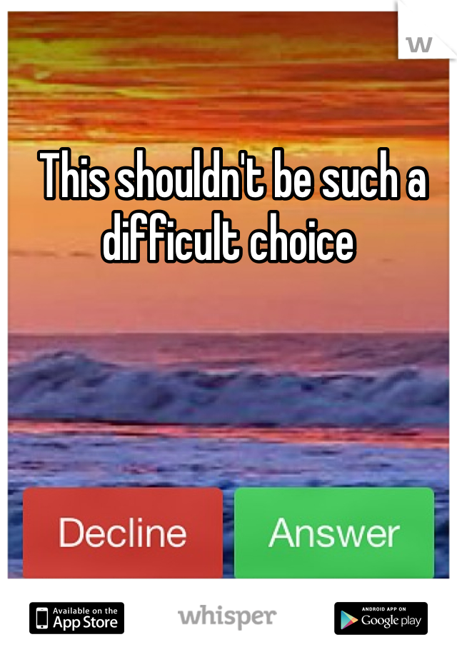 This shouldn't be such a difficult choice