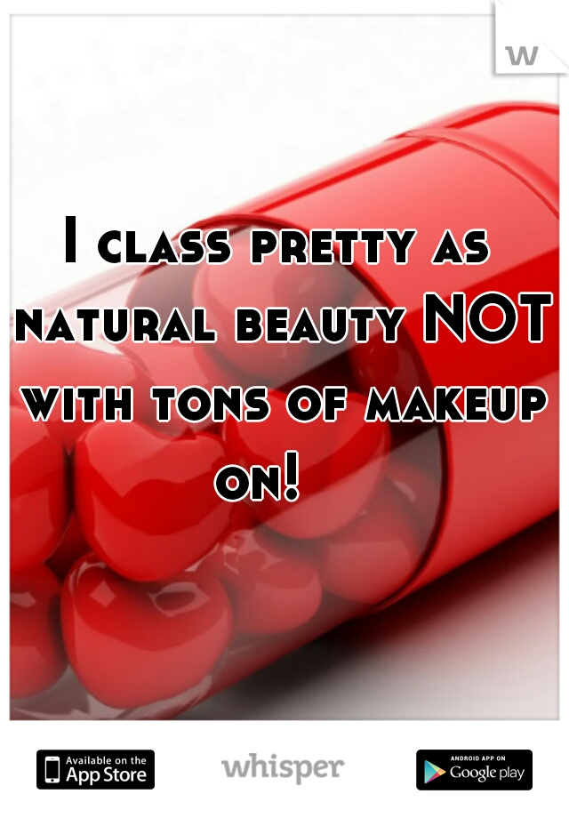 I class pretty as natural beauty NOT with tons of makeup on!