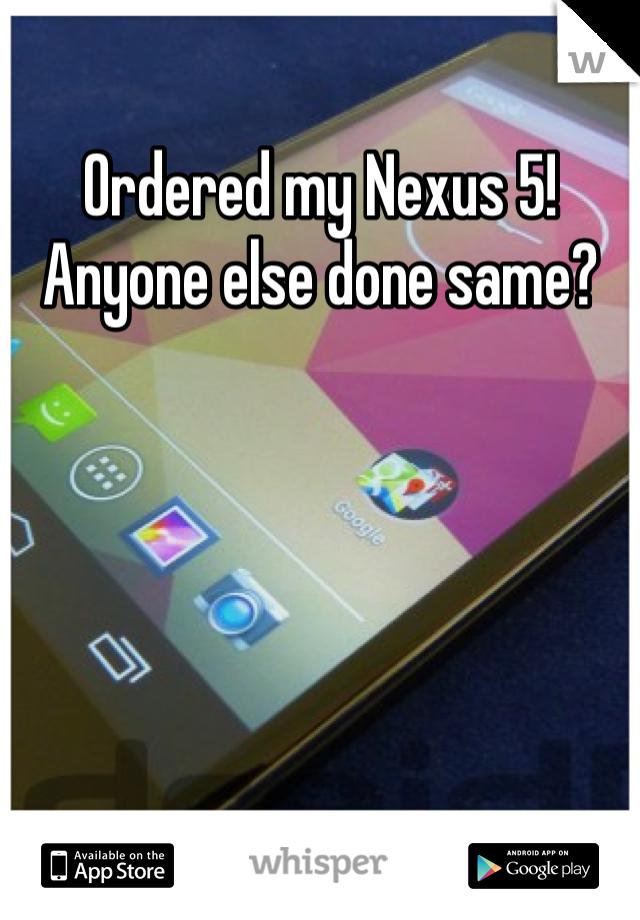 Ordered my Nexus 5! Anyone else done same?