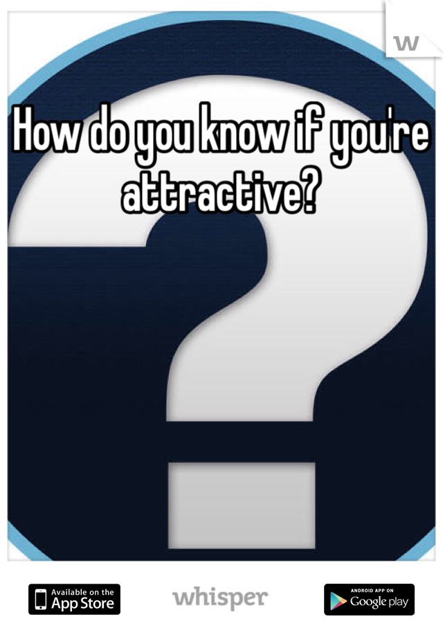 How do you know if you're attractive?