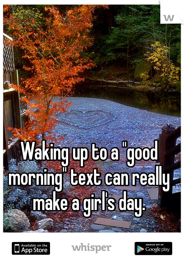 """Waking up to a """"good morning"""" text can really make a girl's day."""