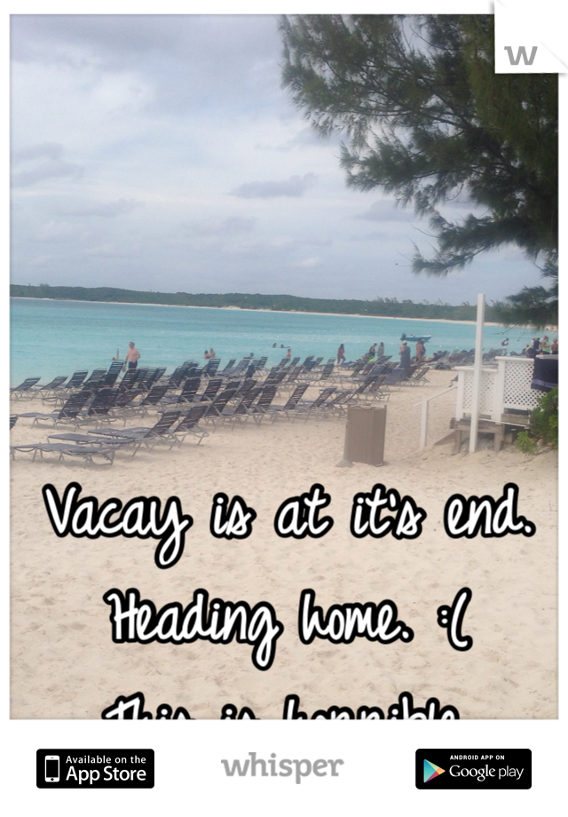 Vacay is at it's end. Heading home. :( This is horrible.