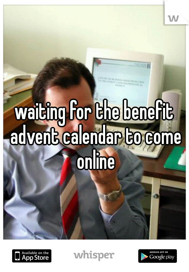 waiting for the benefit advent calendar to come online