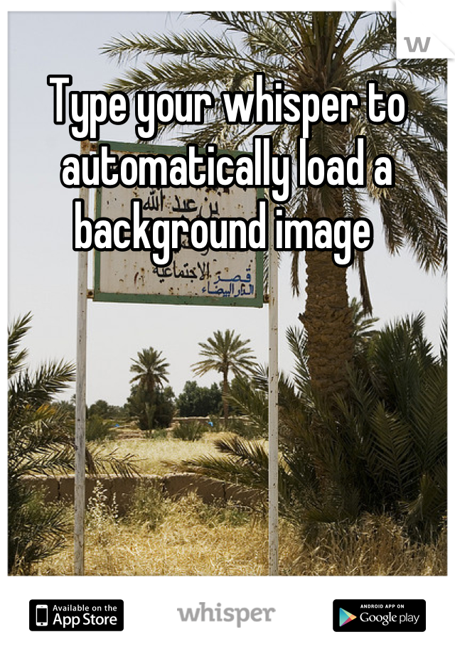 Type your whisper to automatically load a background image