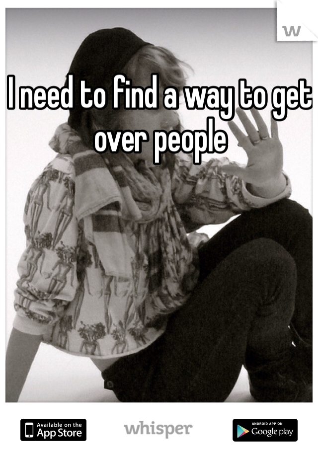 I need to find a way to get over people
