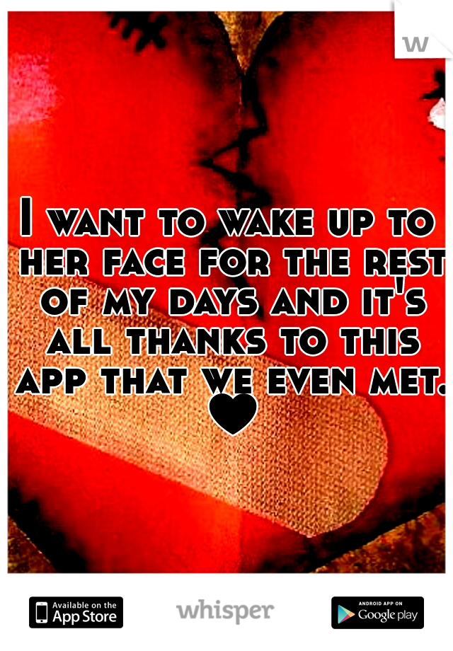 I want to wake up to her face for the rest of my days and it's all thanks to this app that we even met. ♥