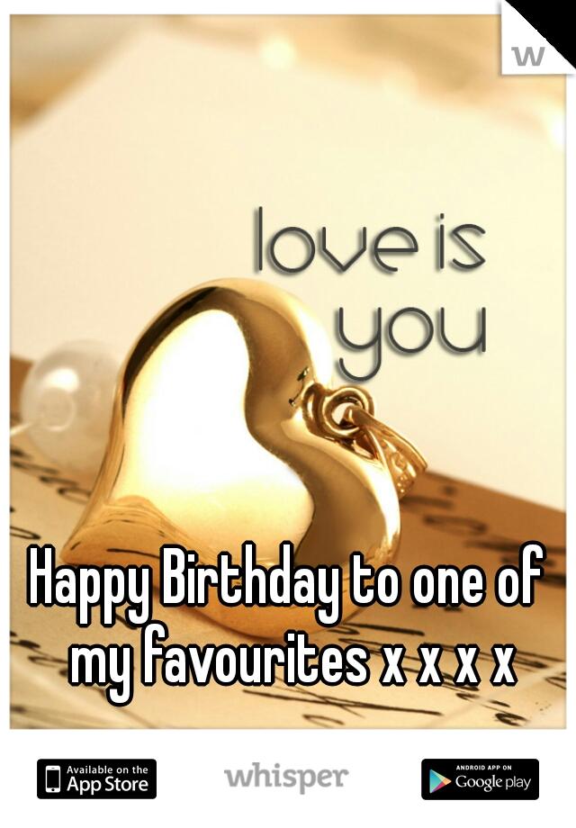 Happy Birthday to one of my favourites x x x x