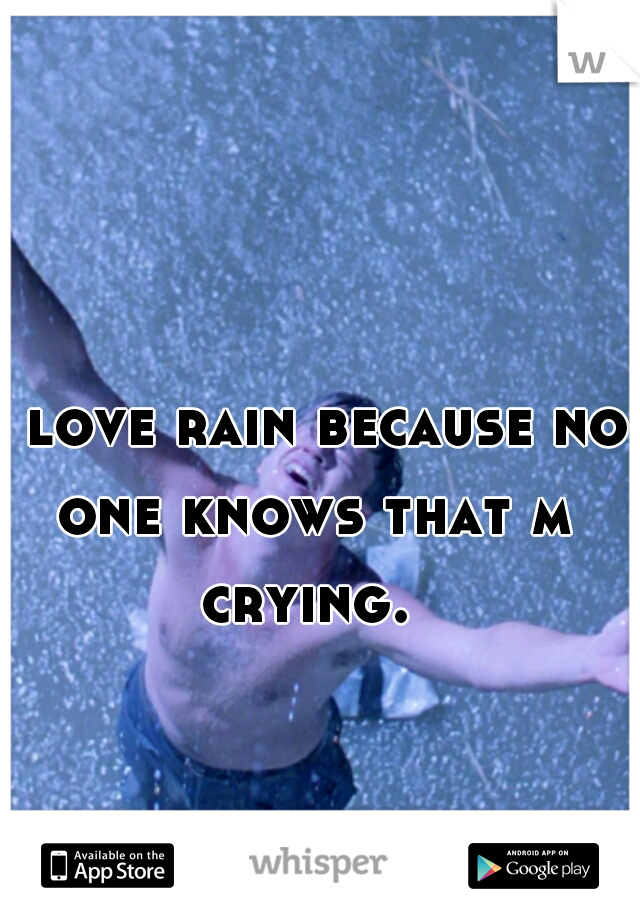 I love rain because no one knows that m crying.