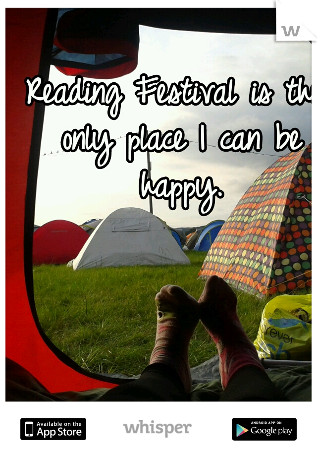 Reading Festival is the only place I can be happy.