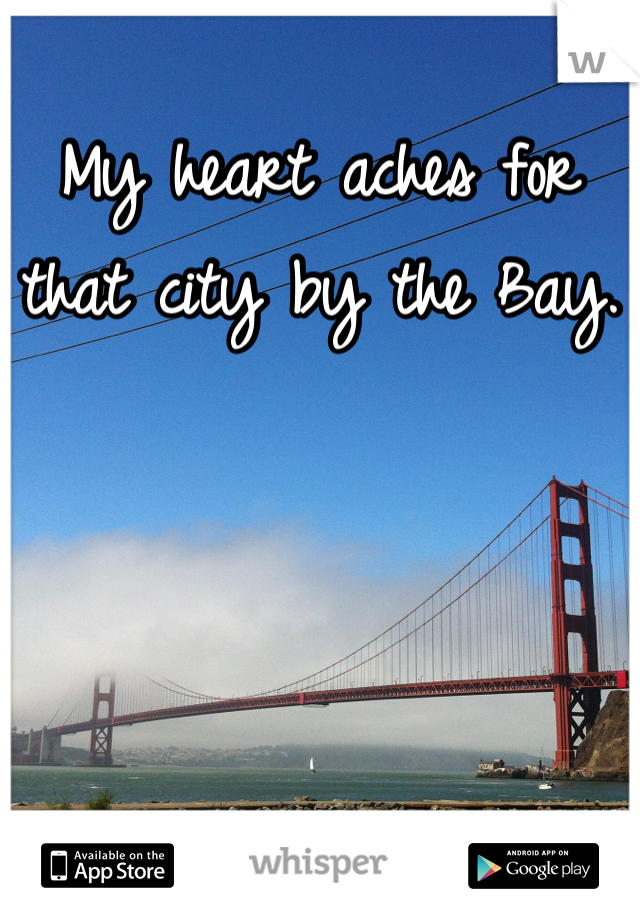 My heart aches for that city by the Bay.
