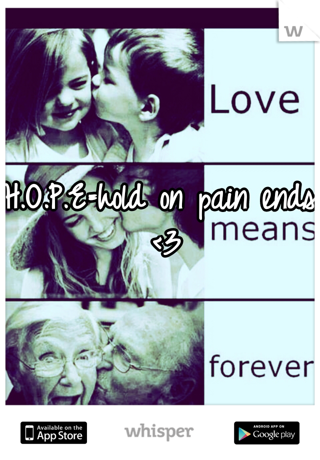 H.O.P.E=hold on pain ends <3