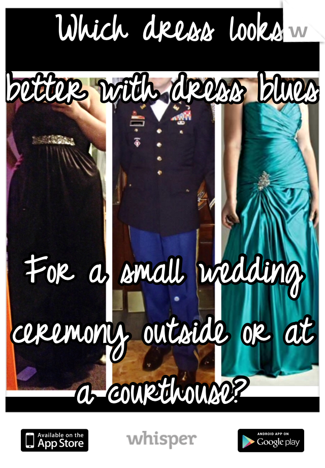 Which dress looks better with dress blues   For a small wedding ceremony outside or at a courthouse?