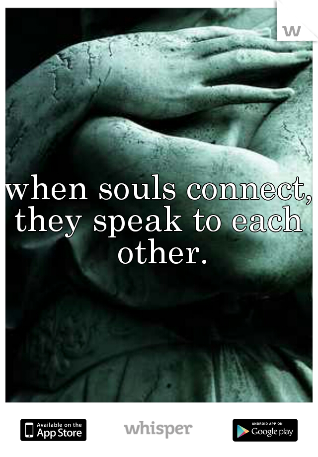 when souls connect, they speak to each other.
