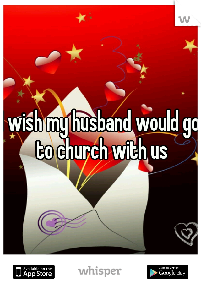 I wish my husband would go to church with us