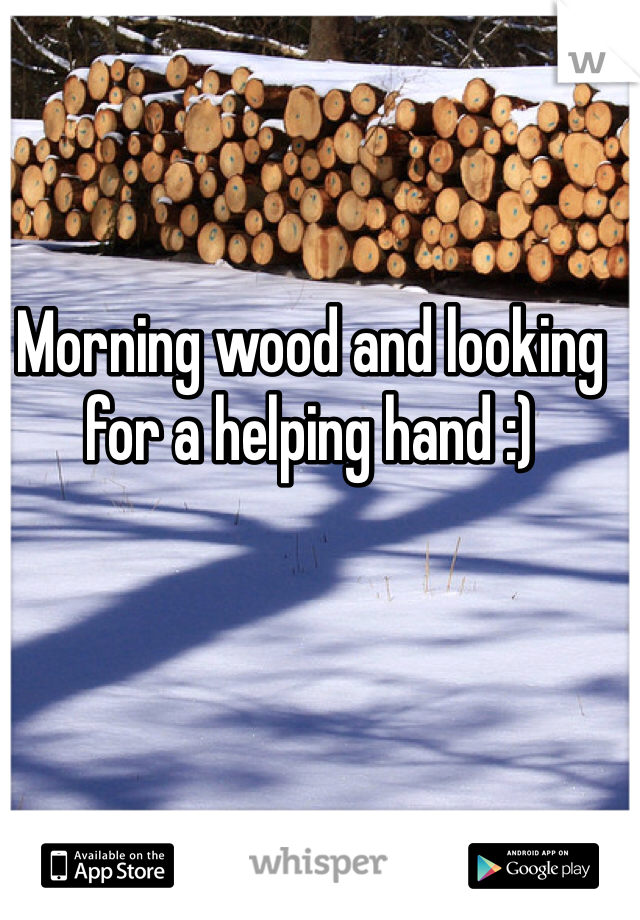 Morning wood and looking for a helping hand :)