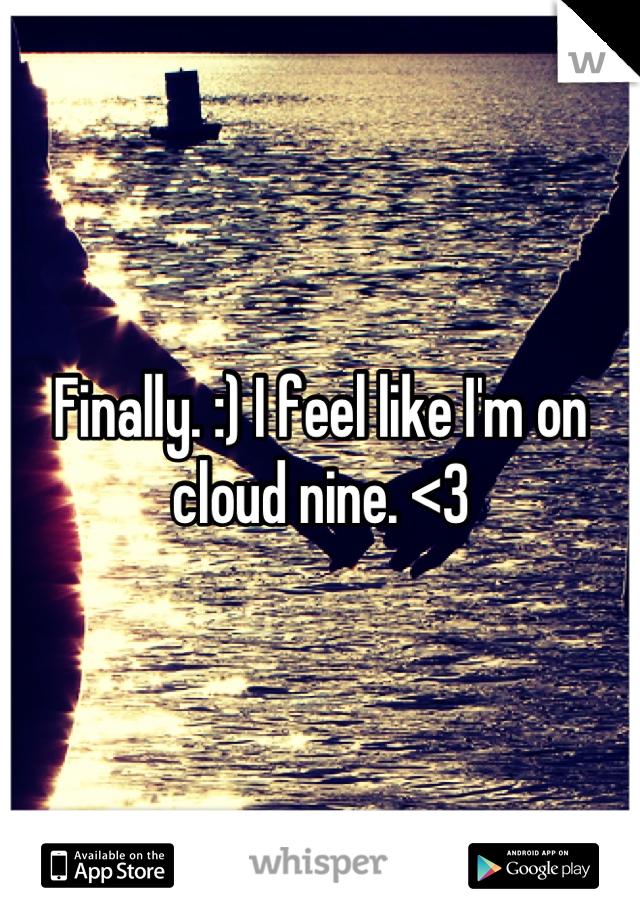 Finally. :) I feel like I'm on cloud nine. <3