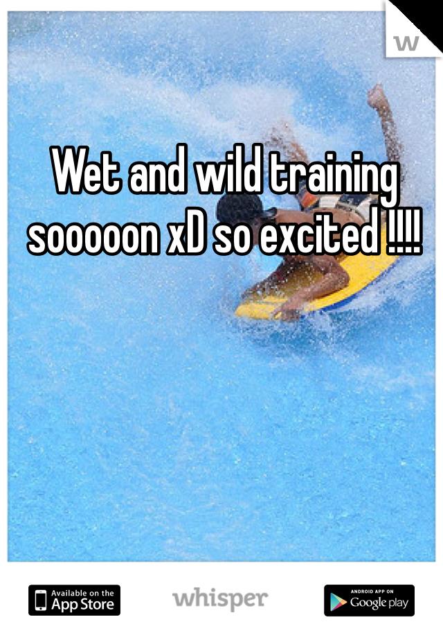 Wet and wild training sooooon xD so excited !!!!