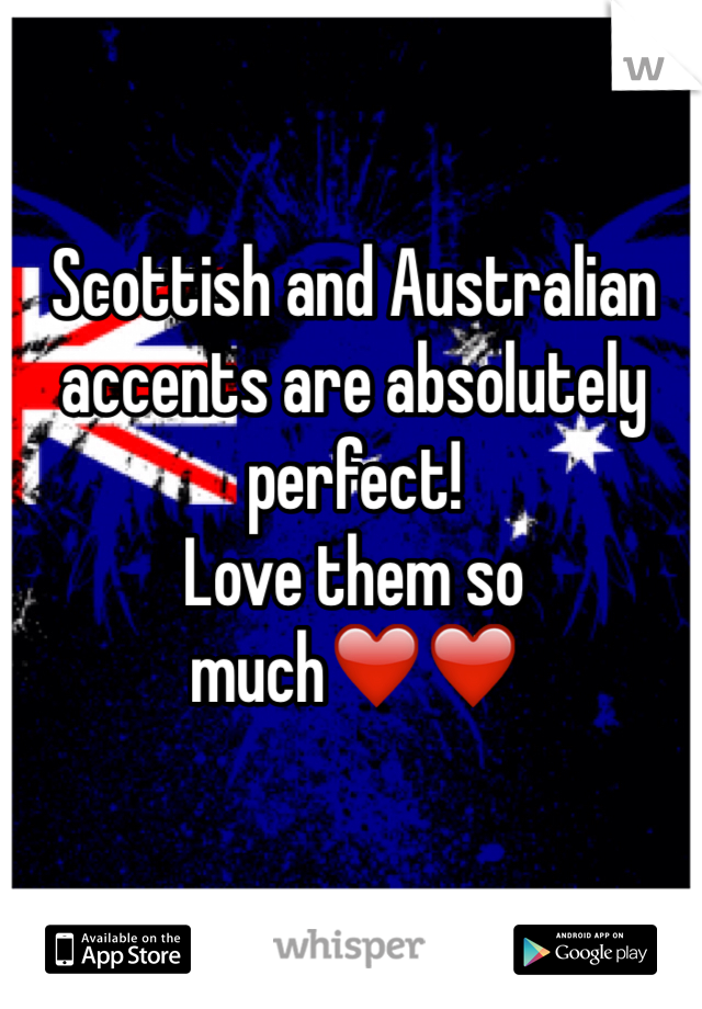 Scottish and Australian accents are absolutely perfect! Love them so much❤️❤️