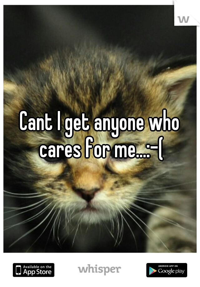 Cant I get anyone who cares for me...:-(