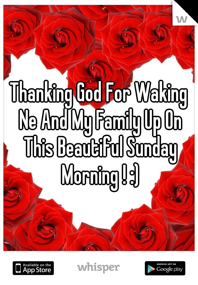 Thanking God For Waking Ne And My Family Up On This Beautiful Sunday Morning ! :)