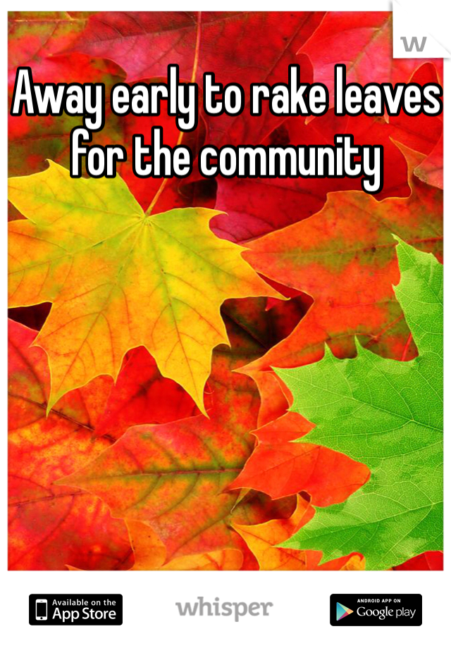 Away early to rake leaves for the community