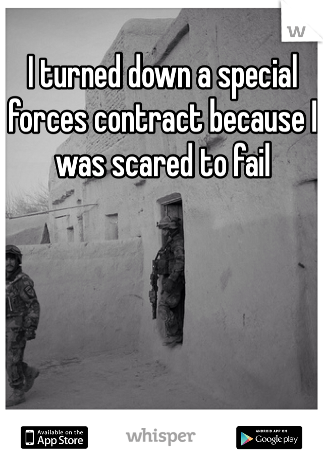 I turned down a special forces contract because I was scared to fail