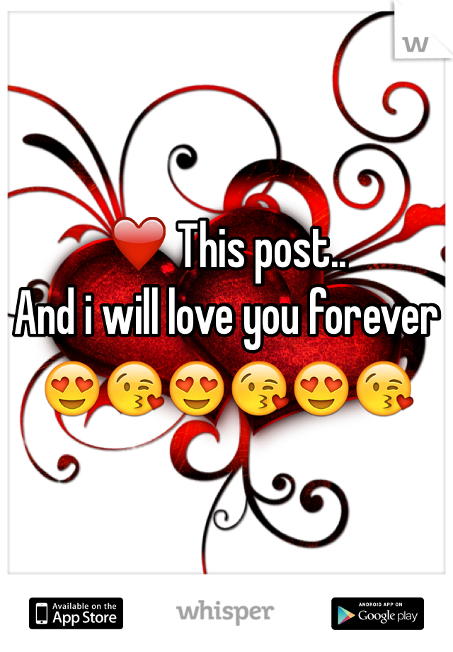 ❤️ This post..  And i will love you forever 😍😘😍😘😍😘