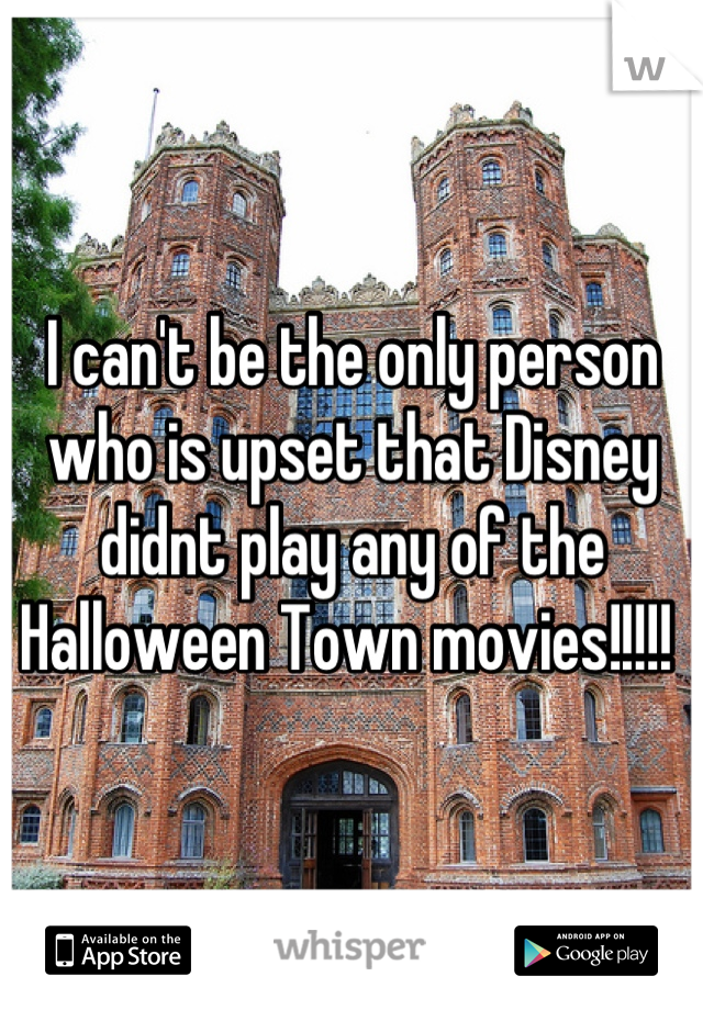 I can't be the only person who is upset that Disney didnt play any of the Halloween Town movies!!!!!