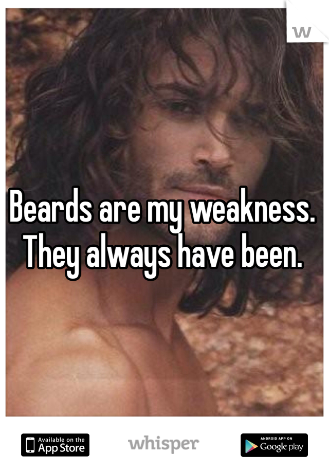 Beards are my weakness. They always have been.