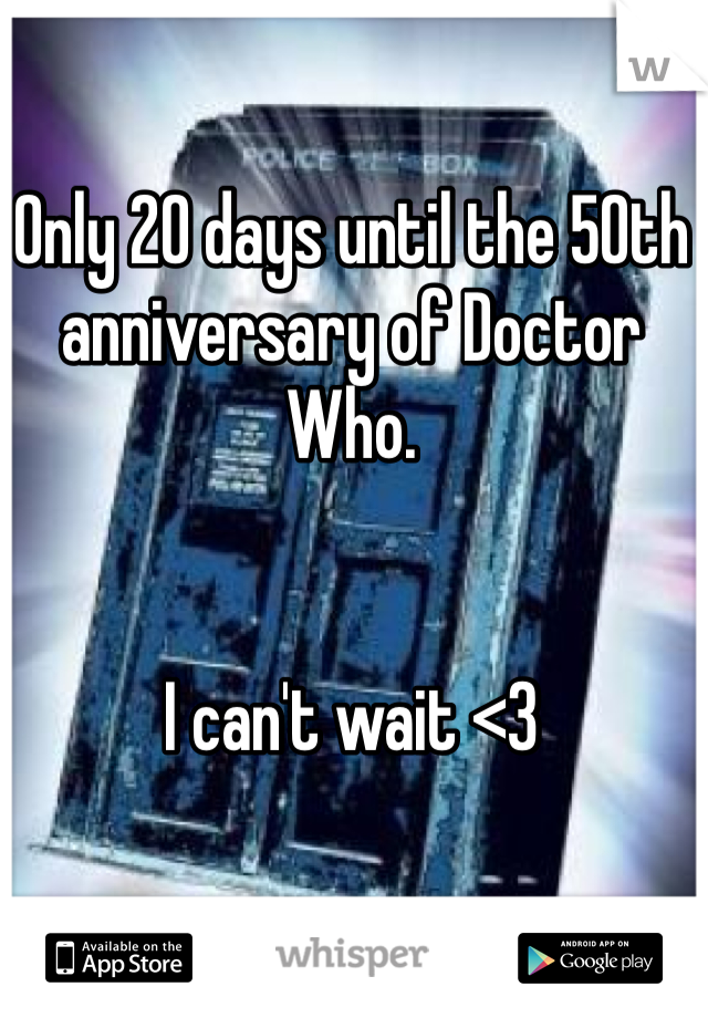 Only 20 days until the 50th anniversary of Doctor Who.   I can't wait <3