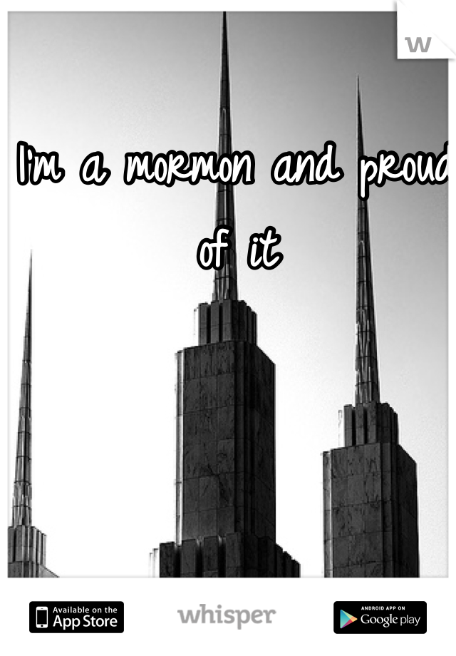 I'm a mormon and proud of it