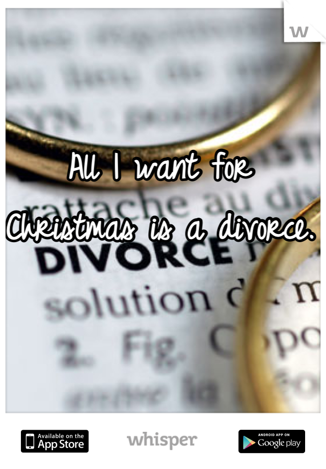 All I want for Christmas is a divorce.