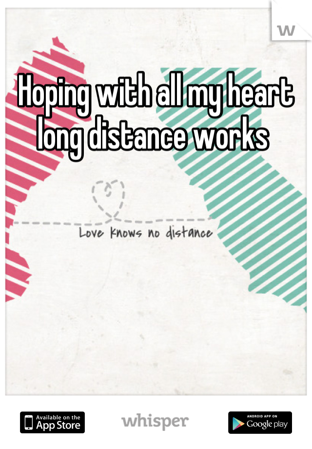 Hoping with all my heart long distance works