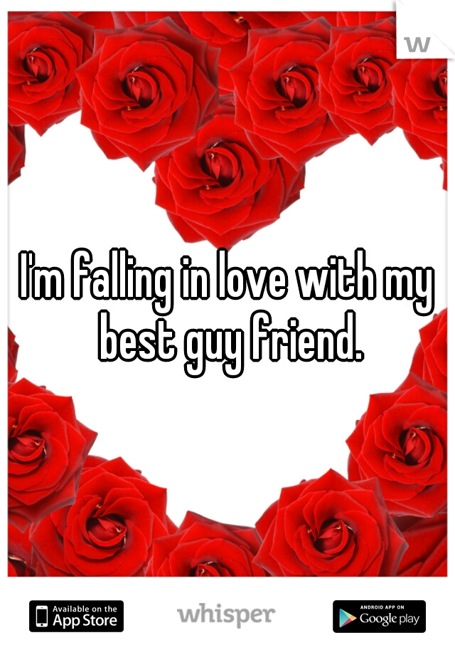 I'm falling in love with my best guy friend.