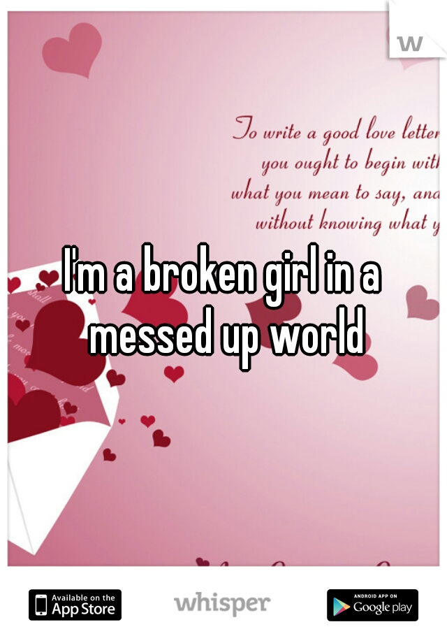 I'm a broken girl in a messed up world