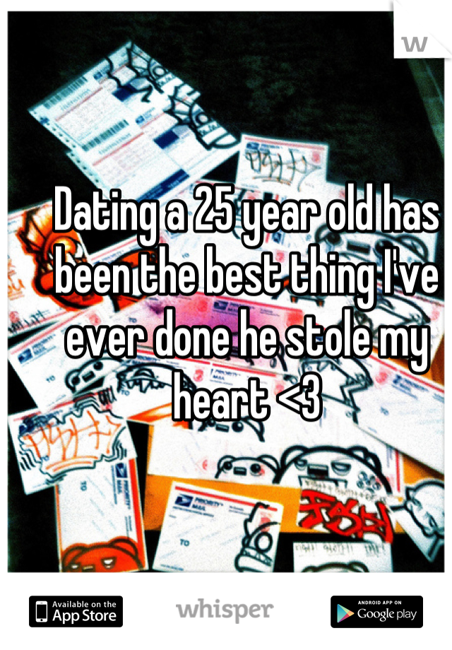 Dating a 25 year old has been the best thing I've ever done he stole my heart <3