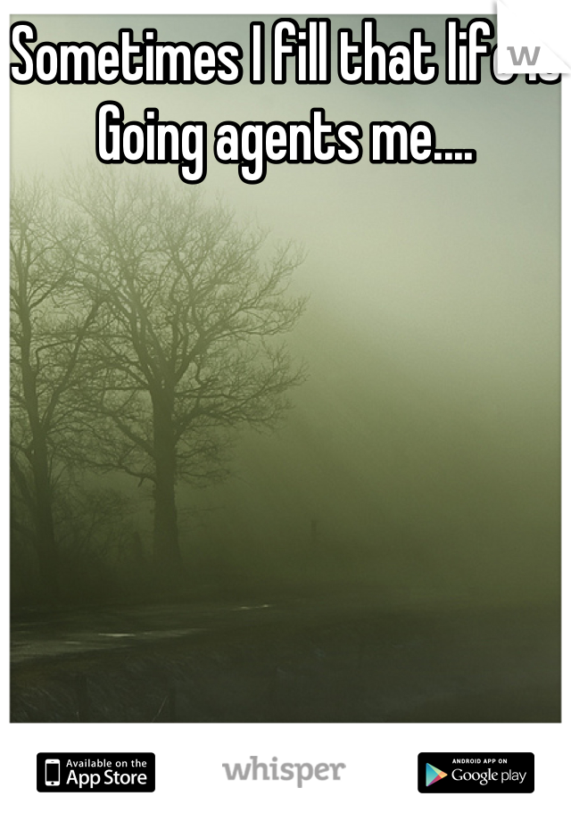 Sometimes I fill that life is  Going agents me....